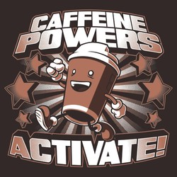 Caffeine Powers... Activate!