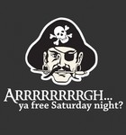 Arrgh Ya Free Saturday Night?