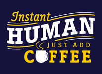 Instant Human - Just Add Coffee