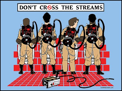 Don't Cross The Streams