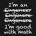 I'm an Engineer (I'm Good with Math)