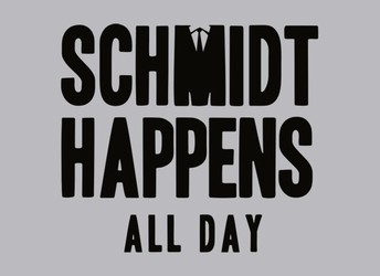 Schmidt Happens All Day