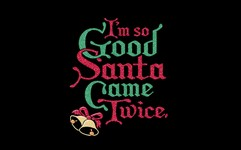 I'm So Good Santa Came Twice