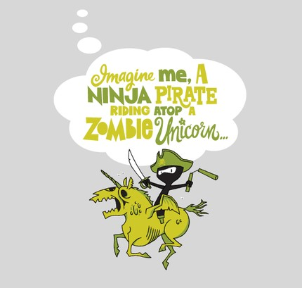 Imagine me, a Ninja Pirate, riding atop a zombie unicorn ...
