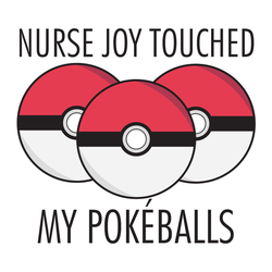 Nurse Joy Touched My Pokeballs