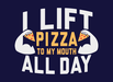 I Lift (Pizza To My Mouth) All Day