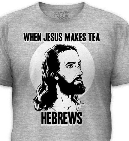 When Jesus Makes Tea, Hebrews