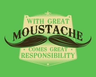 With Great Moustache Comes Great Responsibility