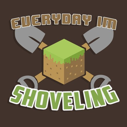 Minecraft: Everyday I'm Shoveling