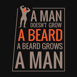 A Man Doesn't Grow A Beard. A Beard Grows A Man