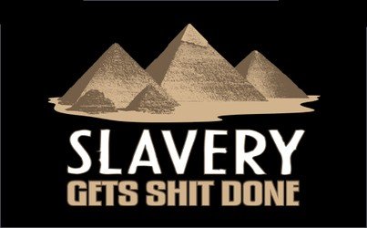 Slavery: Gets Shit Done