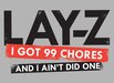 Lay-Z - I Got 99 Chores And I Ain't Did One