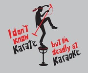 I Don't Know Karate But I'm Deadly at Karaoke