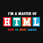 I'm A Master of HTML - How To Meet Ladies