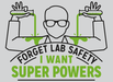 Forget Lab Safety - I Want Super Powers!