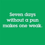 Seven Days Without A Pun Makes One Weak