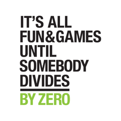 It's All Fun & Games Until Somebody Divides by Zero