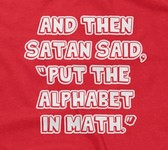 "And Then Satan Said ""Put The Alphabet In Math"""
