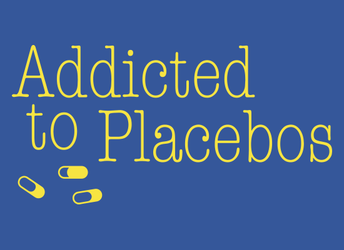 Addicted To Placebos