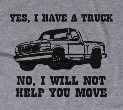 Yes I Have A Truck. No, I Will Not Help You Move