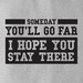 Someday You'll Go Far - I Hope You Stay There