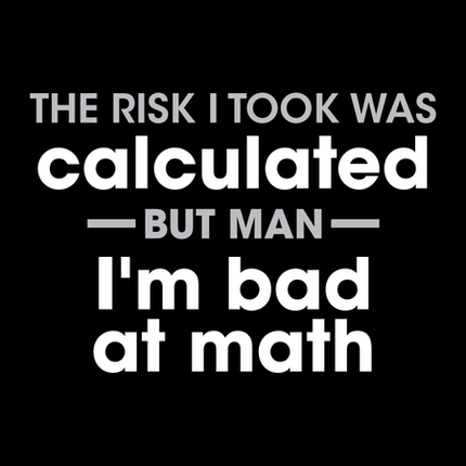 The Risk I Took was Calculated - But I'm Bad At Math