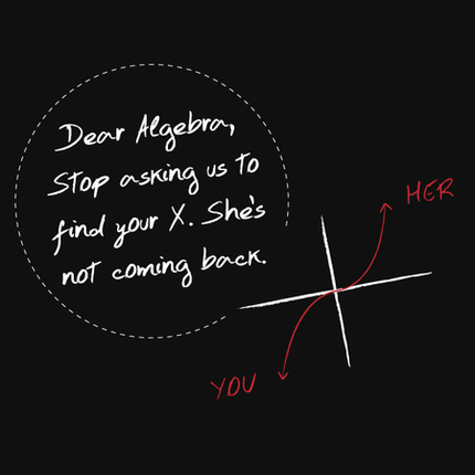 Dear Algebra, Stop Asking Us To Find Your X - She's not coming back