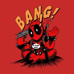 Bang! Deadpool! Be Right Back!