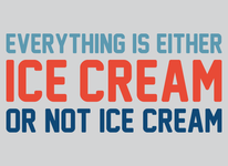Everything Is Ice Cream Or Not Ice Cream