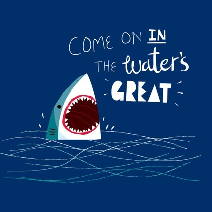 Great Advice Shark - Come On In The Water's Great!