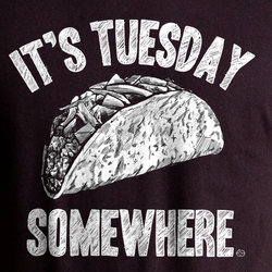 It's Taco Tuesday Somewhere
