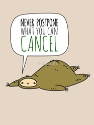 Sloth Wisdom - Never Postpone What You Can Cancel
