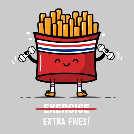 Exercise? Extra Fries!