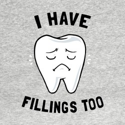 I Have Fillings Too