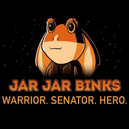 Jar Jar Binks: Warrior. Senator Hero.