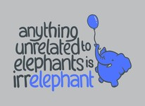 Anything Unrelated Elephants Is Irrelephant