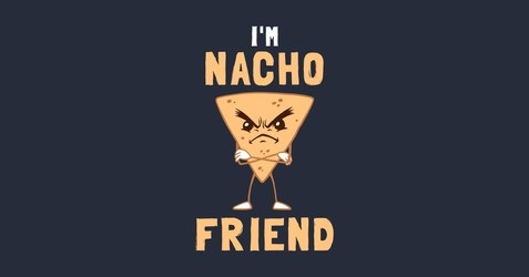 I'm Nacho Friend