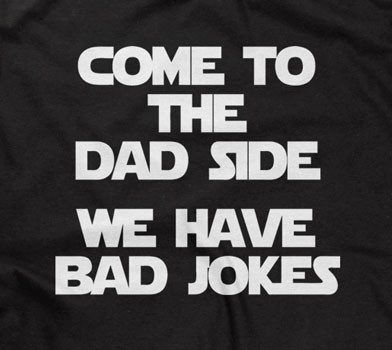 Come To The Dad Side - We Have Bad Jokes