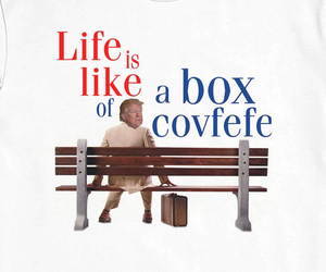 Life is Like a Box of Covfefe
