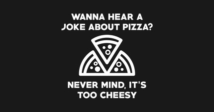 Wanna Hear A Joke About Pizza? Never Mind, It's Too Cheesy