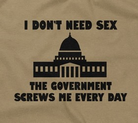 I Don't Need Sex, The Government Screws Me Every Day