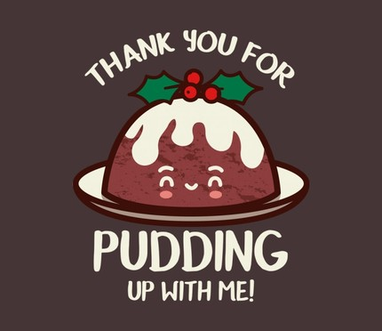 Thank You For Pudding Up With Me