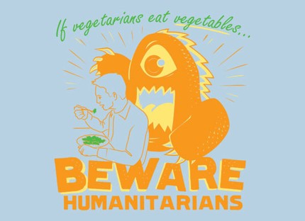 If Vegetarians Eat Vegetables, Beware Humanitarians!