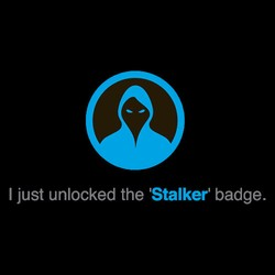 "I Just Unlocked The ""Stalker"" Badge"
