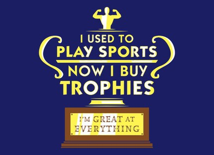 I Used To Play Sports, Now I Buy Trophies