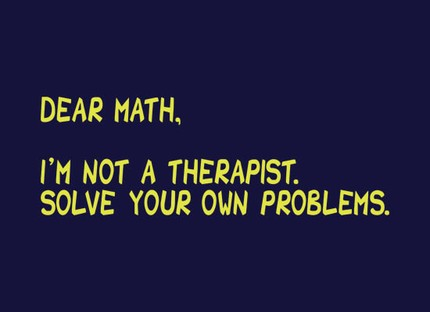 Dear Math, I'm Not A Therapist, Solve Your Own Problems