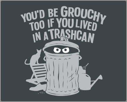 You'd Be Grouchy Too If You Lived In A Trash Can