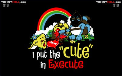 "I Put The ""Cute"" In Execute"