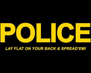 POLICE - Lay Flat On Your Back And Spread 'Em!