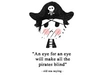 Old Sea Saying - An Eye For An Eye Will Make All Pirates Blind